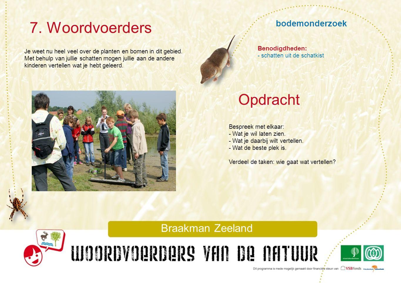 bodemonderzoek 7. Woordvoerders Braakman Zeeland Je weet nu heel veel over de planten en bomen in dit gebied. Met behulp van jullie schatten mogen jul