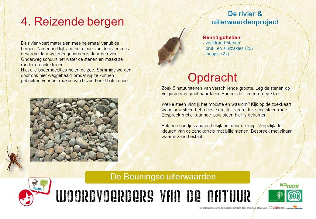 De rivier & uiterwaardenproject 4. Reizende bergen De Beuningse uiterwaarden De rivier voert materialen mee helemaal vanuit de bergen. Nederland ligt