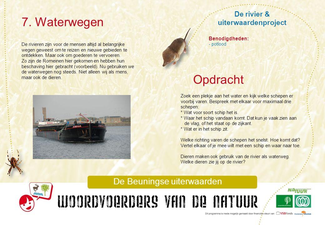 De rivier & uiterwaardenproject 7. Waterwegen De Beuningse uiterwaarden De rivieren zijn voor de mensen altijd al belangrijke wegen geweest om te reiz