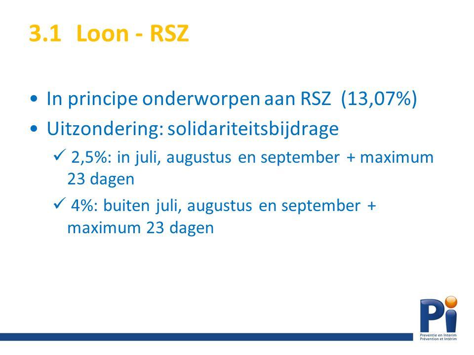 3.1Loon - RSZ In principe onderworpen aan RSZ (13,07%) Uitzondering: solidariteitsbijdrage 2,5%: in juli, augustus en september + maximum 23 dagen 4%: