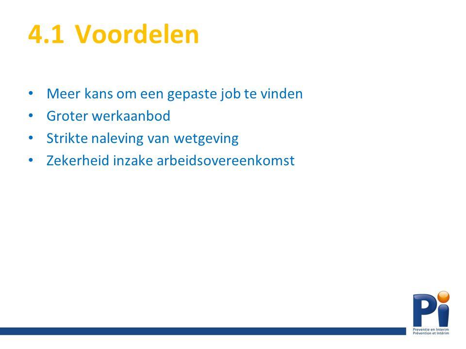 4.1Voordelen Meer kans om een gepaste job te vinden Groter werkaanbod Strikte naleving van wetgeving Zekerheid inzake arbeidsovereenkomst