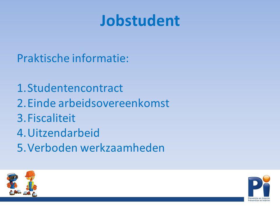 Jobstudent Praktische informatie: 1.Studentencontract 2.Einde arbeidsovereenkomst 3.Fiscaliteit 4.Uitzendarbeid 5.Verboden werkzaamheden