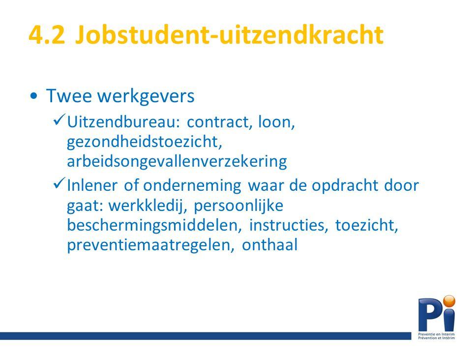 4.2Jobstudent-uitzendkracht Twee werkgevers Uitzendbureau: contract, loon, gezondheidstoezicht, arbeidsongevallenverzekering Inlener of onderneming wa