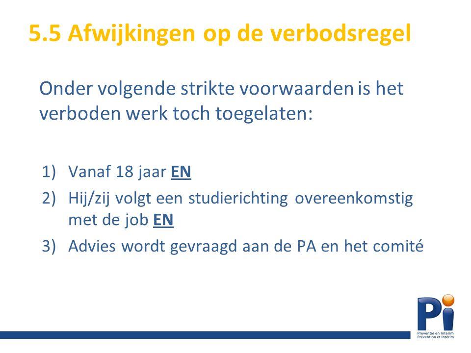 Onder volgende strikte voorwaarden is het verboden werk toch toegelaten: 1)Vanaf 18 jaar EN 2)Hij/zij volgt een studierichting overeenkomstig met de j