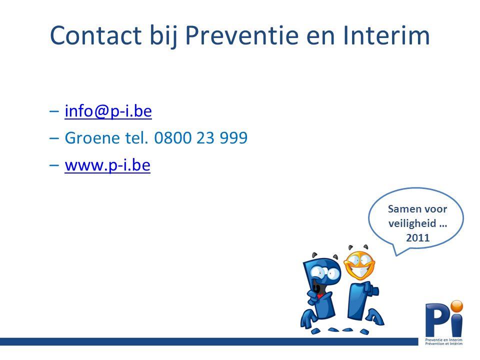 –info@p-i.beinfo@p-i.be –Groene tel. 0800 23 999 –www.p-i.bewww.p-i.be Contact bij Preventie en Interim Samen voor veiligheid … 2011