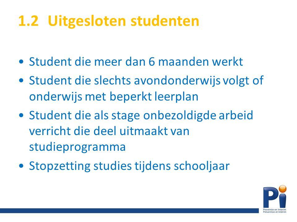 1.2Uitgesloten studenten Student die meer dan 6 maanden werkt Student die slechts avondonderwijs volgt of onderwijs met beperkt leerplan Student die a