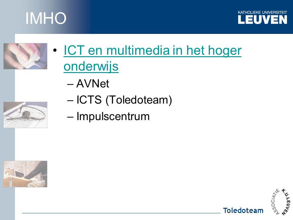 Toledoteam IMHO ICT en multimedia in het hoger onderwijsICT en multimedia in het hoger onderwijs –AVNet –ICTS (Toledoteam) –Impulscentrum