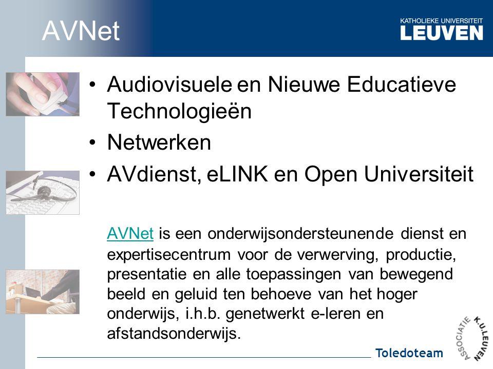 Toledoteam AVNet Audiovisuele en Nieuwe Educatieve Technologieën Netwerken AVdienst, eLINK en Open Universiteit AVNetAVNet is een onderwijsondersteune