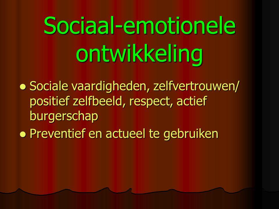 Sociaal-emotionele ontwikkeling Sociale vaardigheden, zelfvertrouwen/ positief zelfbeeld, respect, actief burgerschap Sociale vaardigheden, zelfvertrouwen/ positief zelfbeeld, respect, actief burgerschap Preventief en actueel te gebruiken Preventief en actueel te gebruiken
