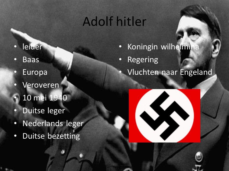 Adolf hitler leider Baas Europa Veroveren 10 mei 1940 Duitse leger Nederlands leger Duitse bezetting Koningin wilhelmina Regering Vluchten naar Engela