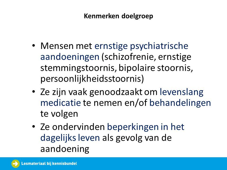 Kenmerken doelgroep Mensen met ernstige psychiatrische aandoeningen (schizofrenie, ernstige stemmingstoornis, bipolaire stoornis, persoonlijkheidsstoo