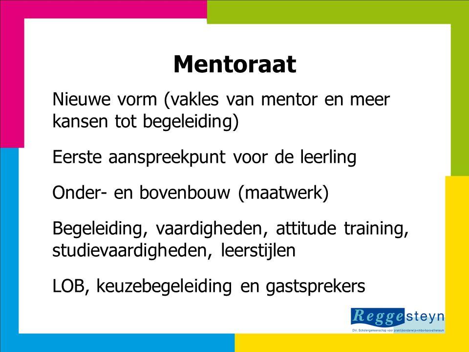 Mentoraat Nieuwe vorm (vakles van mentor en meer kansen tot begeleiding) Eerste aanspreekpunt voor de leerling Onder- en bovenbouw (maatwerk) Begeleid