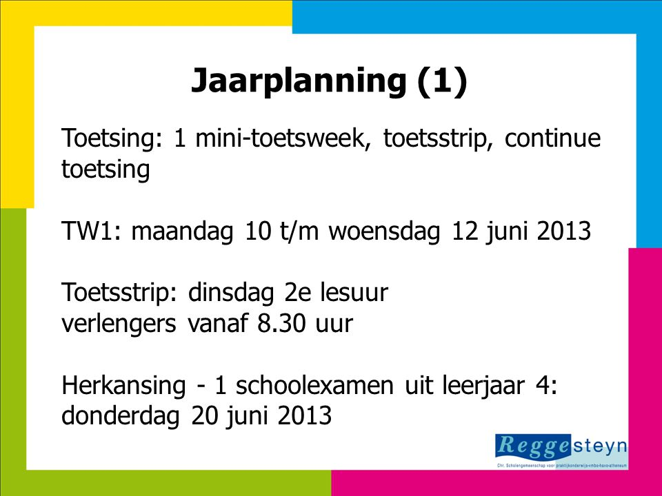 18-9-2014121 Jaarplanning (1) Toetsing: 1 mini-toetsweek, toetsstrip, continue toetsing TW1: maandag 10 t/m woensdag 12 juni 2013 Toetsstrip: dinsdag