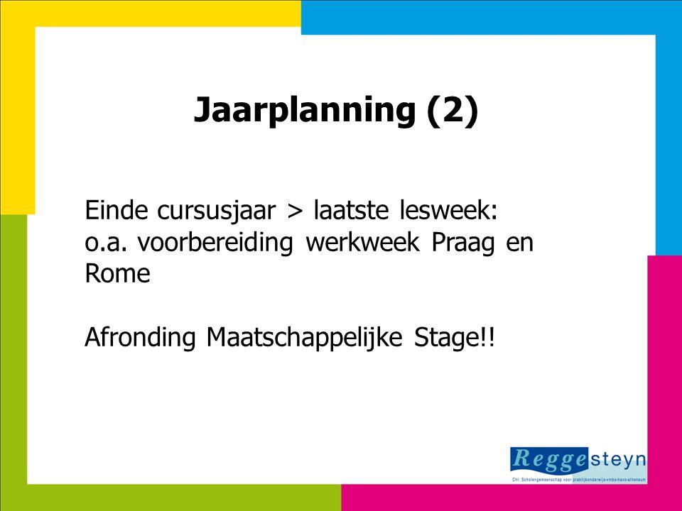 18-9-2014122 Jaarplanning (2) Einde cursusjaar > laatste lesweek: o.a. voorbereiding werkweek Praag en Rome Afronding Maatschappelijke Stage!!