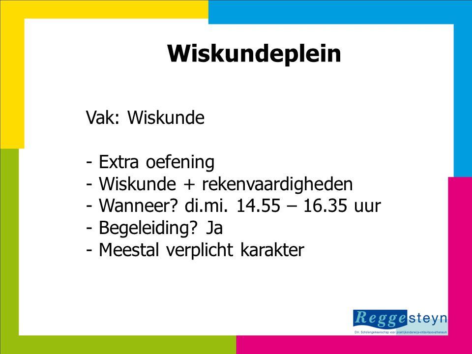 18-9-2014124 Wiskundeplein Vak: Wiskunde - Extra oefening - Wiskunde + rekenvaardigheden - Wanneer? di.mi. 14.55 – 16.35 uur - Begeleiding? Ja - Meest