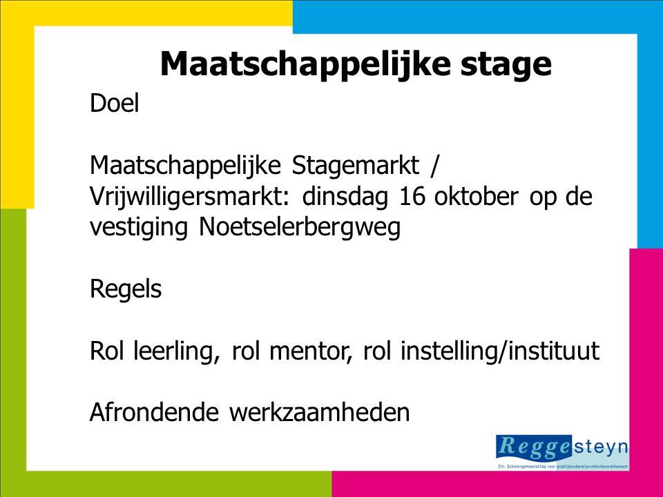 18-9-2014125 Maatschappelijke stage Doel Maatschappelijke Stagemarkt / Vrijwilligersmarkt: dinsdag 16 oktober op de vestiging Noetselerbergweg Regels