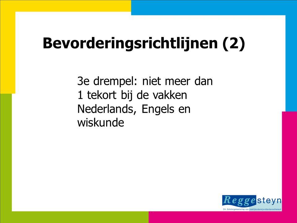 18-9-2014129 Bevorderingsrichtlijnen (2) 3e drempel: niet meer dan 1 tekort bij de vakken Nederlands, Engels en wiskunde
