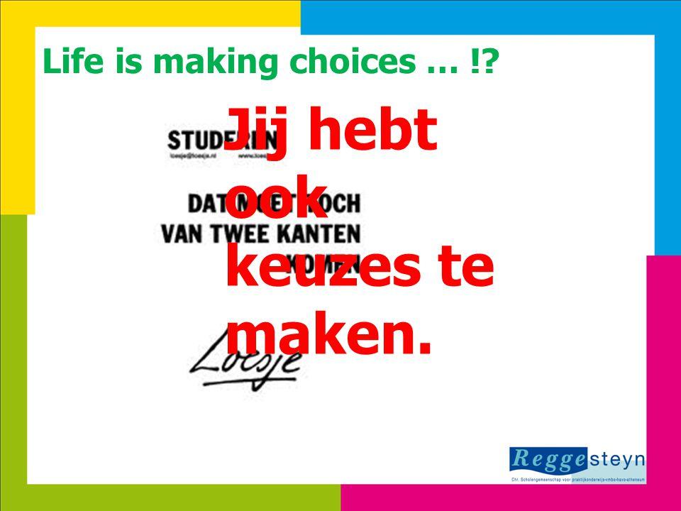 18-9-20143 Life is making choices … !? Jij hebt ook keuzes te maken.