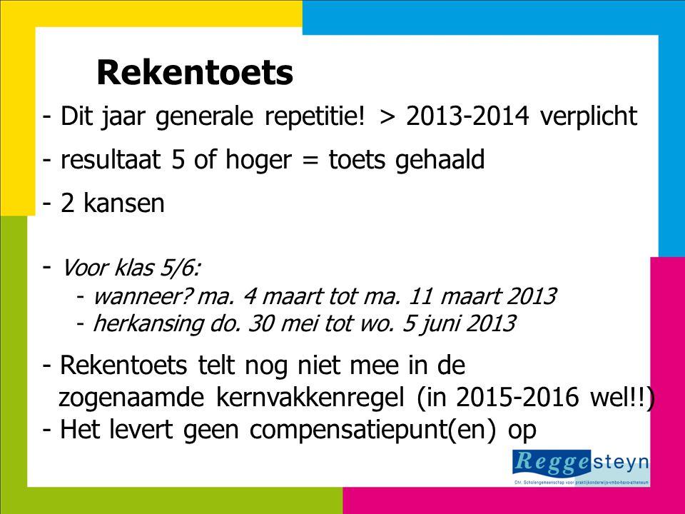 18-9-2014131 Rekentoets - Dit jaar generale repetitie! > 2013-2014 verplicht - resultaat 5 of hoger = toets gehaald - 2 kansen - Voor klas 5/6: - wann