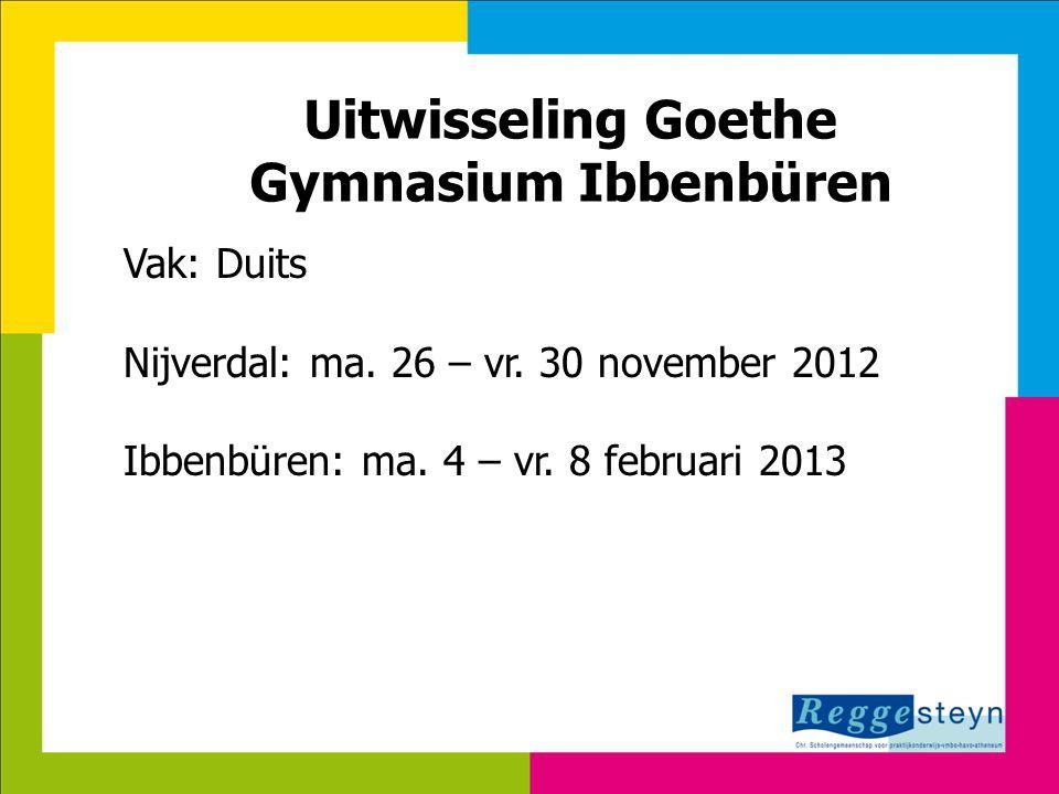 18-9-2014139 Uitwisseling Goethe Gymnasium Ibbenbüren Vak: Duits Nijverdal: ma. 26 – vr. 30 november 2012 Ibbenbüren: ma. 4 – vr. 8 februari 2013