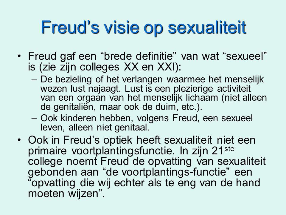 Freud's visie op sexualiteit Freud gaf een brede definitie van wat sexueel is (zie zijn colleges XX en XXI): –De bezieling of het verlangen waarmee het menselijk wezen lust najaagt.