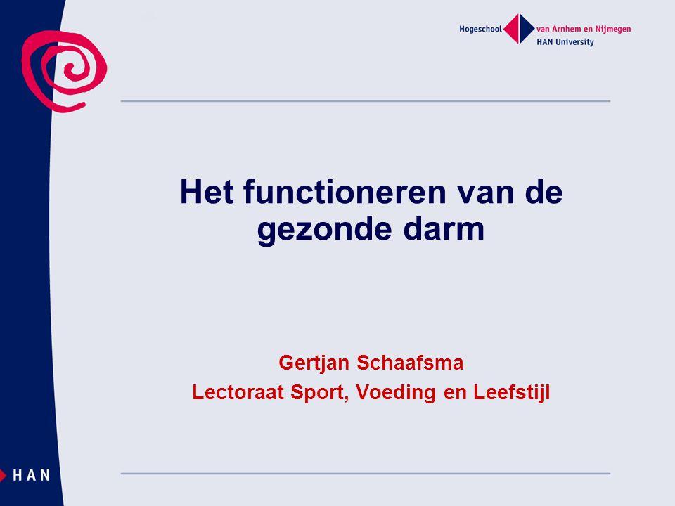 Het functioneren van de gezonde darm Gertjan Schaafsma Lectoraat Sport, Voeding en Leefstijl