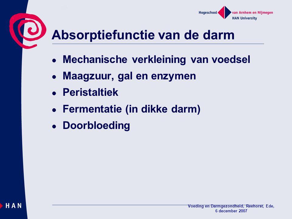Voeding en Darmgezondheid, Reehorst, Ede, 6 december 2007 Absorptiefunctie van de darm Mechanische verkleining van voedsel Maagzuur, gal en enzymen Pe