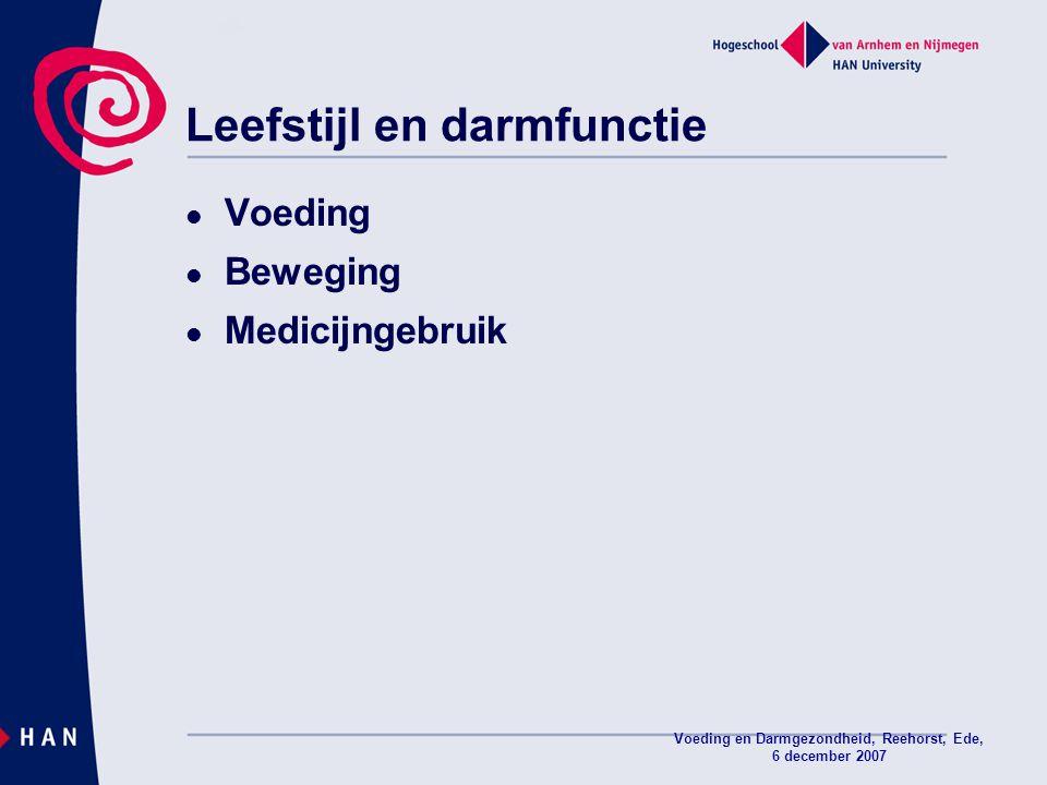 Voeding en Darmgezondheid, Reehorst, Ede, 6 december 2007 Leefstijl en darmfunctie Voeding Beweging Medicijngebruik