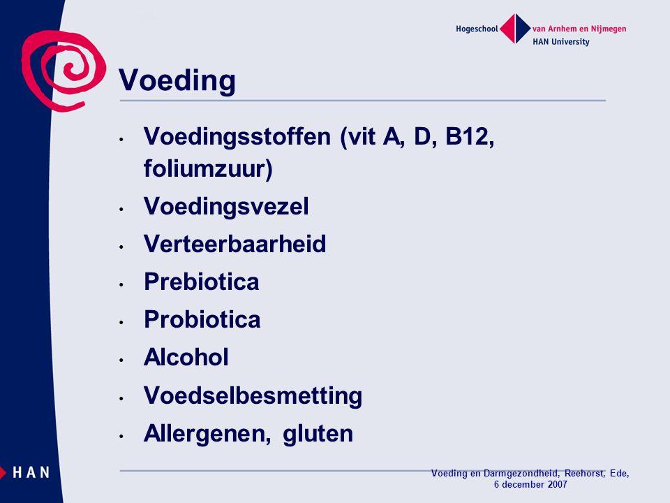 Voeding en Darmgezondheid, Reehorst, Ede, 6 december 2007 Voeding Voedingsstoffen (vit A, D, B12, foliumzuur) Voedingsvezel Verteerbaarheid Prebiotica