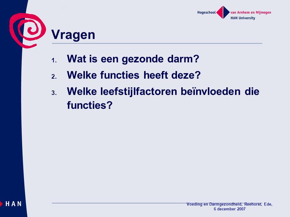 Voeding en Darmgezondheid, Reehorst, Ede, 6 december 2007 Vragen 1. Wat is een gezonde darm? 2. Welke functies heeft deze? 3. Welke leefstijlfactoren