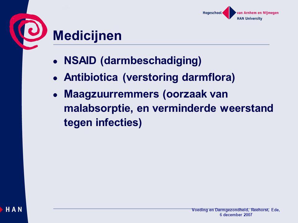 Voeding en Darmgezondheid, Reehorst, Ede, 6 december 2007 Medicijnen NSAID (darmbeschadiging) Antibiotica (verstoring darmflora) Maagzuurremmers (oorz