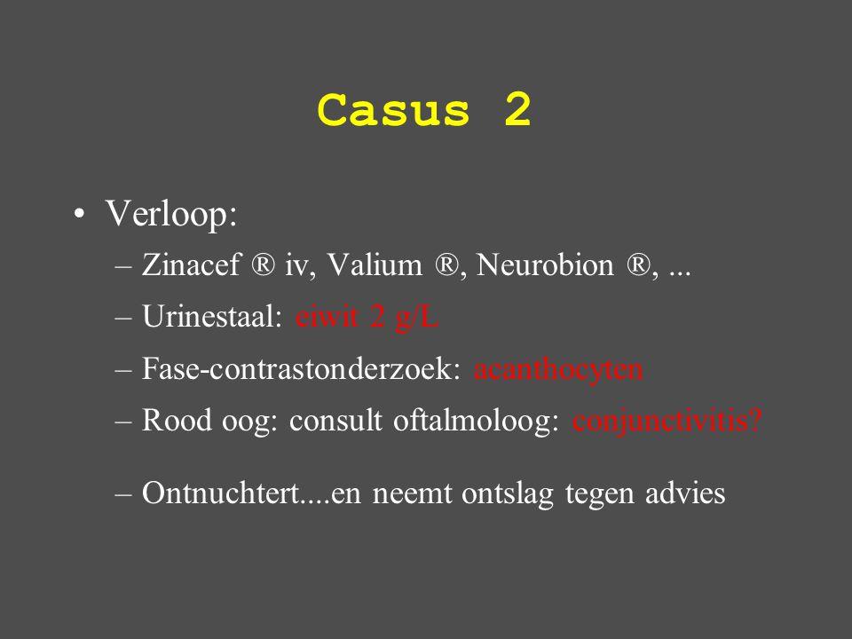 Casus 2 Verloop: –Zinacef ® iv, Valium ®, Neurobion ®,...