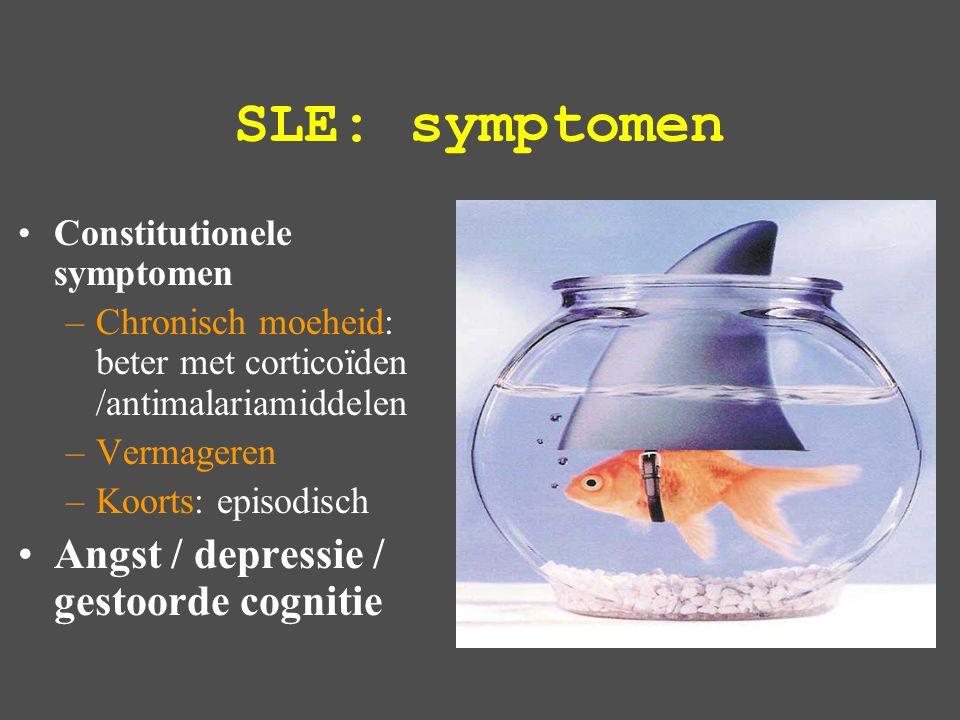 SLE: symptomen Constitutionele symptomen –Chronisch moeheid: beter met corticoïden /antimalariamiddelen –Vermageren –Koorts: episodisch Angst / depressie / gestoorde cognitie