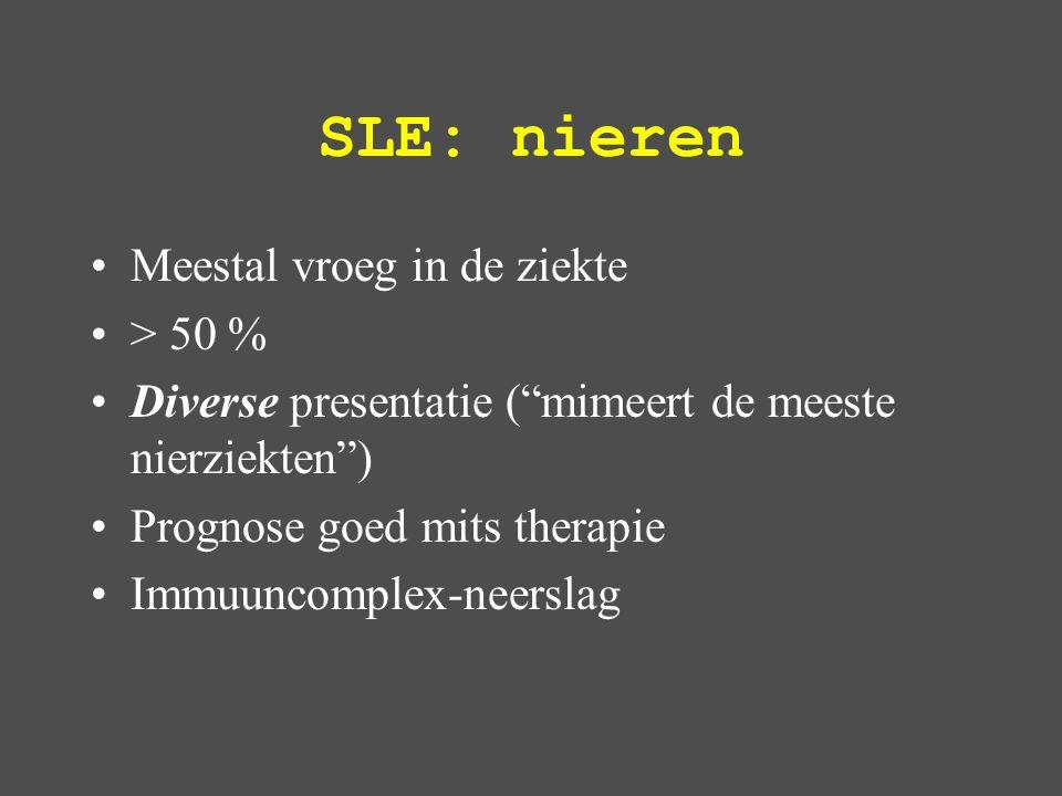 SLE: nieren Meestal vroeg in de ziekte > 50 % Diverse presentatie ( mimeert de meeste nierziekten ) Prognose goed mits therapie Immuuncomplex-neerslag