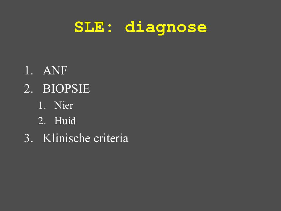 SLE: diagnose 1.ANF 2.BIOPSIE 1.Nier 2.Huid 3.Klinische criteria