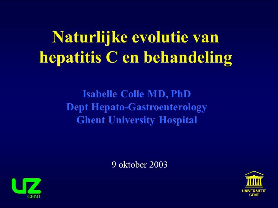 Naturlijke evolutie van hepatitis C en behandeling Isabelle Colle MD, PhD Dept Hepato-Gastroenterology Ghent University Hospital UNIVERSITEIT GENT 9 o