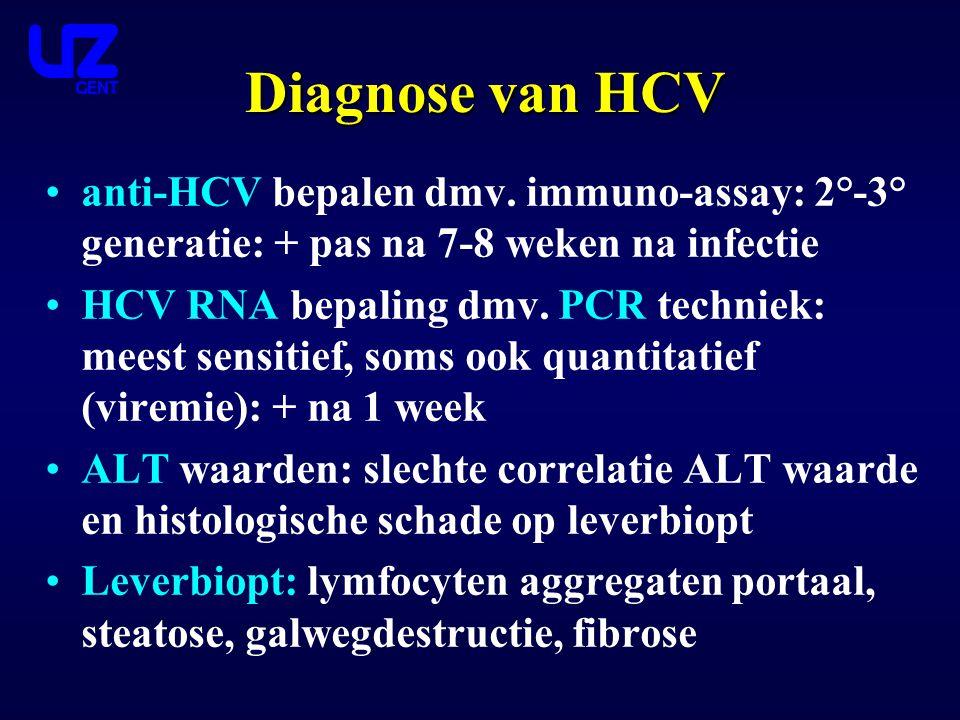 Diagnose van HCV anti-HCV bepalen dmv. immuno-assay: 2°-3° generatie: + pas na 7-8 weken na infectie HCV RNA bepaling dmv. PCR techniek: meest sensiti