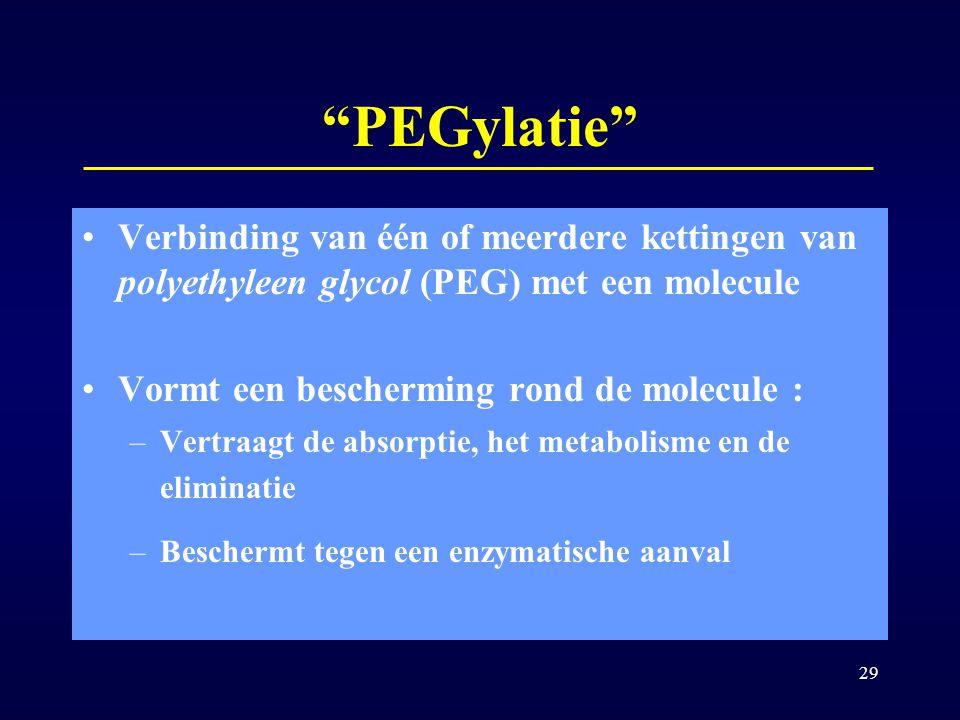 """29 """"PEGylatie"""" Verbinding van één of meerdere kettingen van polyethyleen glycol (PEG) met een molecule Vormt een bescherming rond de molecule : –Vertr"""