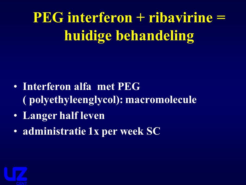 PEG interferon + ribavirine = huidige behandeling Interferon alfa met PEG ( polyethyleenglycol): macromolecule Langer half leven administratie 1x per