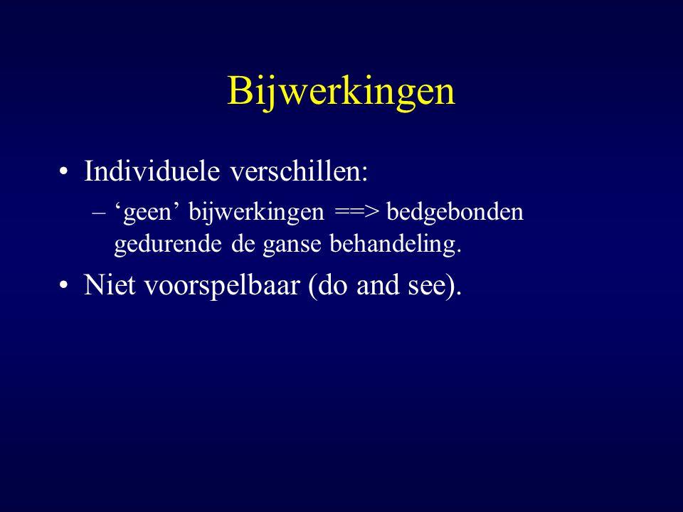 Bijwerkingen Individuele verschillen: –'geen' bijwerkingen ==> bedgebonden gedurende de ganse behandeling. Niet voorspelbaar (do and see).