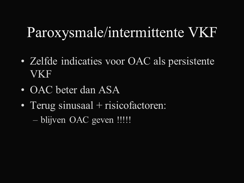 Paroxysmale/intermittente VKF Zelfde indicaties voor OAC als persistente VKF OAC beter dan ASA Terug sinusaal + risicofactoren: –blijven OAC geven !!!