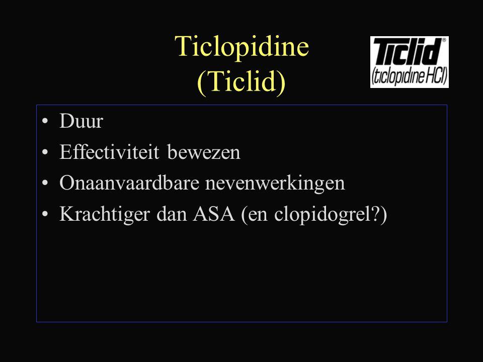 Ticlopidine (Ticlid) Duur Effectiviteit bewezen Onaanvaardbare nevenwerkingen Krachtiger dan ASA (en clopidogrel?)