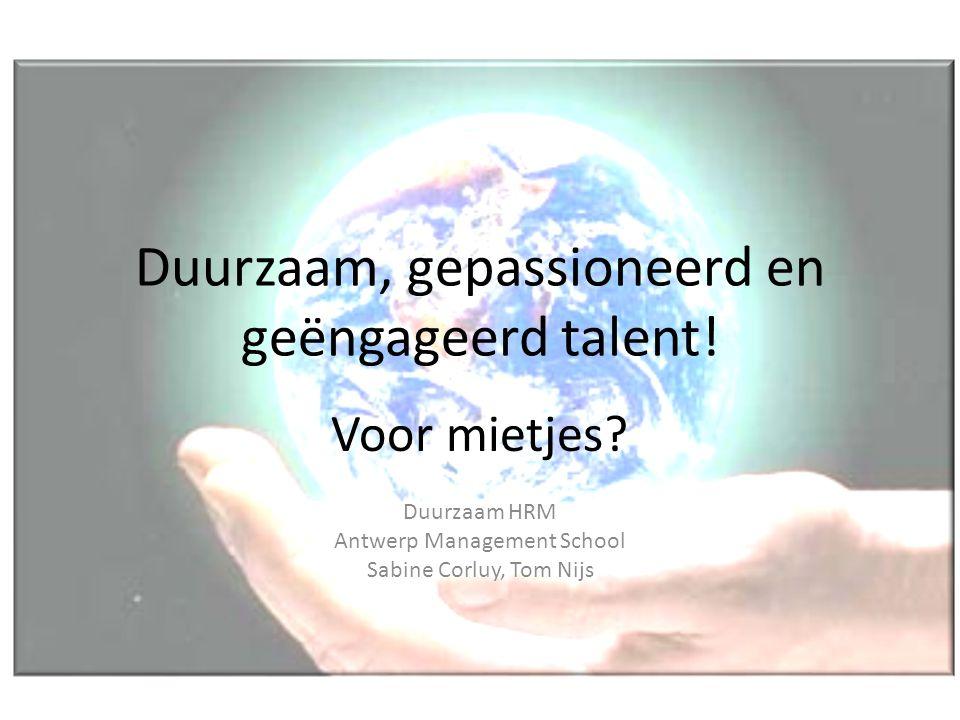 Duurzaam, gepassioneerd en geëngageerd talent! Voor mietjes? Duurzaam HRM Antwerp Management School Sabine Corluy, Tom Nijs