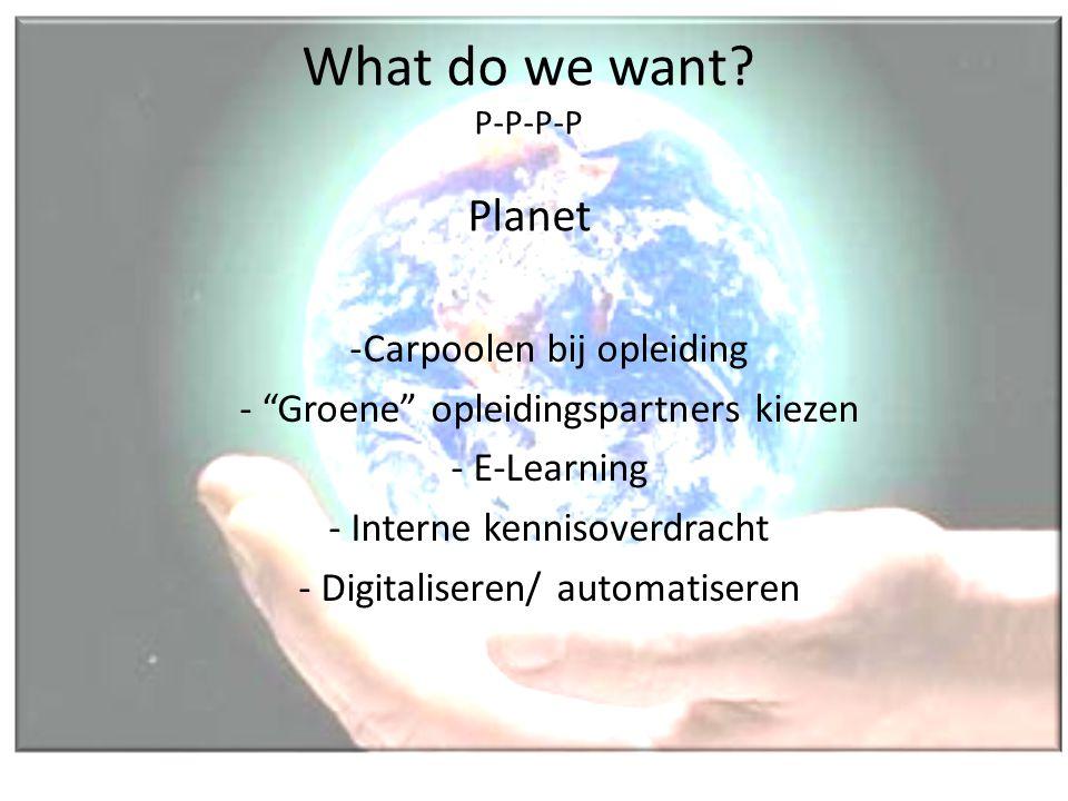 "What do we want? P-P-P-P Planet -Carpoolen bij opleiding - ""Groene"" opleidingspartners kiezen - E-Learning - Interne kennisoverdracht - Digitaliseren/"