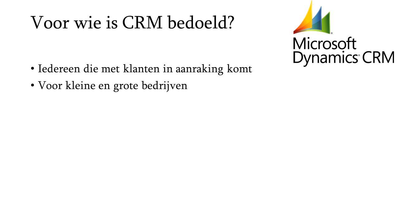 Voor wie is CRM bedoeld Iedereen die met klanten in aanraking komt Voor kleine en grote bedrijven