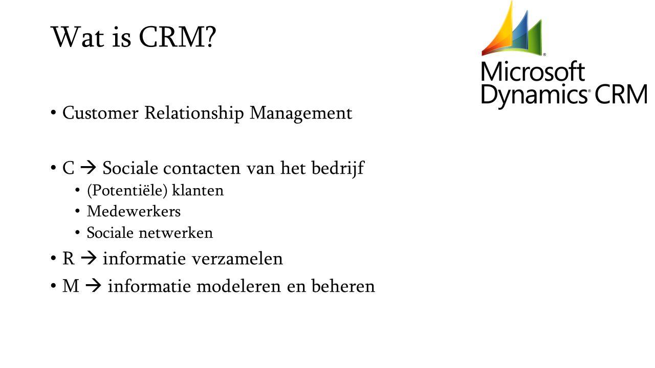Wat is CRM? Customer Relationship Management C  Sociale contacten van het bedrijf (Potentiële) klanten Medewerkers Sociale netwerken R  informatie v