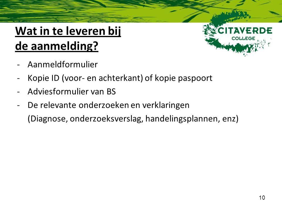 10 Wat in te leveren bij de aanmelding? -Aanmeldformulier -Kopie ID (voor- en achterkant) of kopie paspoort -Adviesformulier van BS -De relevante onde