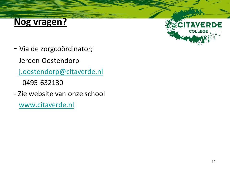 11 Nog vragen? - Via de zorgcoördinator; Jeroen Oostendorp j.oostendorp@citaverde.nl 0495-632130 - Zie website van onze school www.citaverde.nl