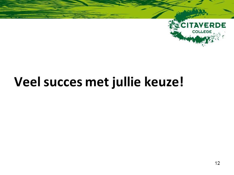 12 Veel succes met jullie keuze!