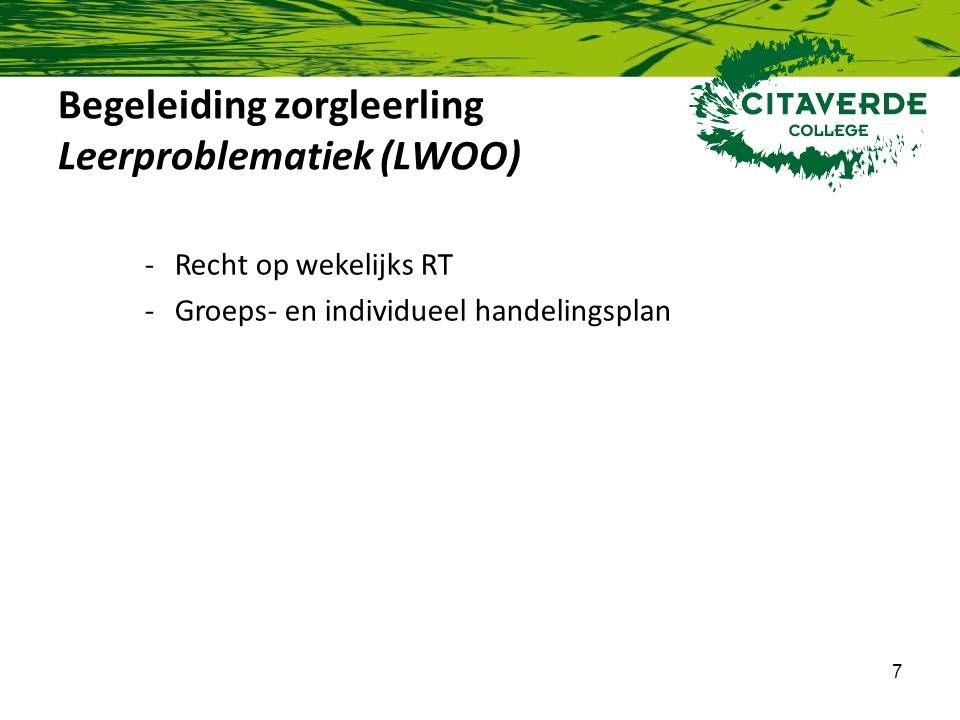 7 Begeleiding zorgleerling Leerproblematiek (LWOO) -Recht op wekelijks RT -Groeps- en individueel handelingsplan